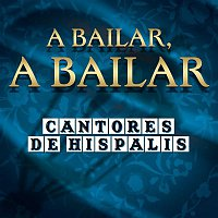 Cantores De Hispalis – A Bailar, A Bailar