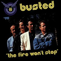 Busted – The Fire Won't Stop