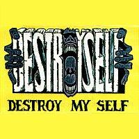 Destroyself – Destroy my self