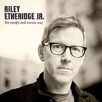 Riley Etheridge, JR – The Straight And Narrow Way