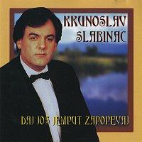Krunoslav Slabinac – Daj još jednom zapopevaj
