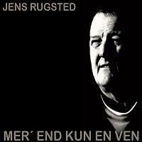 Jens Rugsted – Mer' End Kun En Ven