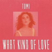 TOMI – What Kind Of Love