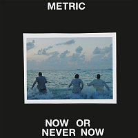 Metric – Now or Never Now