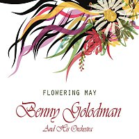 Benny Goodman And His Orchestra – Flowering May