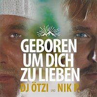 DJ Otzi, Nik P. – Geboren um dich zu lieben