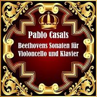 Pablo Casals – Beethovens Sonaten fur Violoncello und Klavier