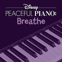 Disney Peaceful Piano – Disney Peaceful Piano: Breathe