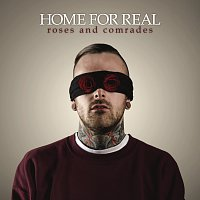 Home For Real – Roses and Comrades