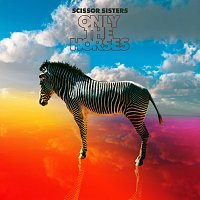 Scissor Sisters – Only The Horses