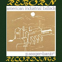 Pete Seeger – American Industrial Ballads (HD Remastered)