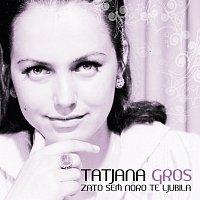 Tatjana Gros – Zato sem noro te ljubila