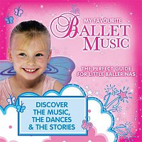 Various Artists.. – My Favourite Ballet Music: The Perfect Guide for Little Ballerinas
