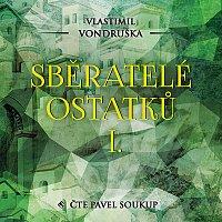 Pavel Soukup – Vondruška: Sběratelé ostatků I. MP3