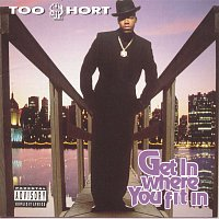 Too $hort – Get In Where You Fit In