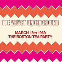 The Velvet Underground – Live At The Boston Tea Party, March 13th 1969