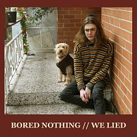 Bored Nothing – We Lied