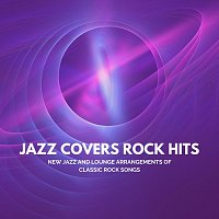 Různí interpreti – Jazz Covers Rock Hits: New Jazz and Lounge Arrangements of Classic Rock Songs