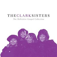 The Clark Sisters – The Definitive Gospel Collection