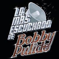 Bobby Pulido – Lo Más Escuchado De