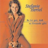 Stefanie Hertel – Es ist gut, dass es Freunde gibt