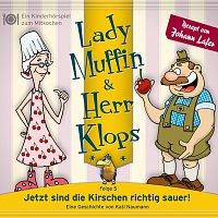 Lady Muffin & Herr Klops – 05: Jetzt sind die Kirschen richtig sauer!