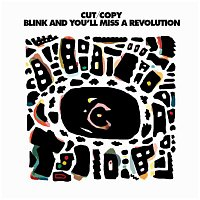 Cut Copy – Blink And You'll Miss A Revolution