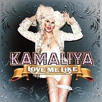 Kamaliya – Love Me Like
