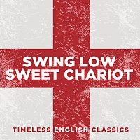 Různí interpreti – Swing Low, Sweet Chariot: Timeless English Classics