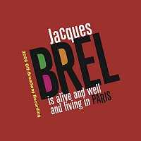 Jacques Brel – Jacques Brel Is Alive And Well And Living In Paris (2006 Off-Broadway Cast Recording)