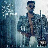 Elijah Blake, Dej Loaf – I Just Wanna...