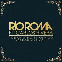 Río Roma, Carlos Rivera – Todavía No Te Olvido (Versión Mariachi)