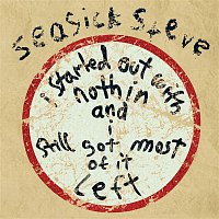 Seasick Steve – I Started Out With Nothin And I Still Got Most Of It Left