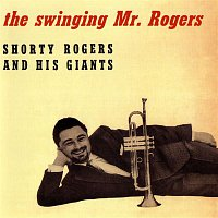 Shorty Rogers & His Giants – The Swinging Mr. Rogers