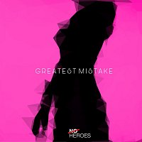 No Heroes – Greatest Mistake