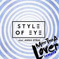 Style Of Eye, Anna Stahl – More Than a Lover (Remixes)