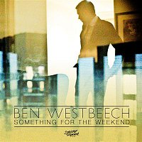 Ben Westbeech – Something for the Weekend