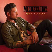 Michael Ray – Get to You