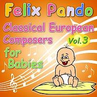 Felix Pando – Classical European Composers For Babies - Vol. 3