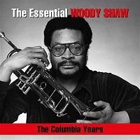 Woody Shaw – The Essential Woody Shaw / The Columbia Years