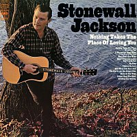 Stonewall Jackson – Nothing Takes the Place of Loving You