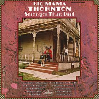 Big Mama Thornton – Stronger Than Dirt