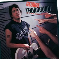 George Thorogood & The Destroyers – Born To Be Bad