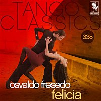 Osvaldo Fresedo – Tango Classics 338: Felicia (Historical Recordings)