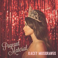 Kacey Musgraves – Pageant Material