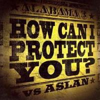 Alabama 3 – How Can I Protect You?