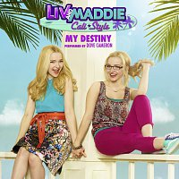 """Cast - Liv and Maddie – My Destiny [From """"Liv and Maddie: Cali Style""""]"""