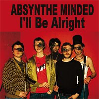 Absynthe Minded – I'll Be Alright