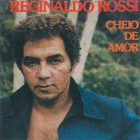 Reginaldo Rossi – Cheio De Amor