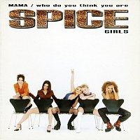Spice Girls – Mama / Who Do You Think You Are